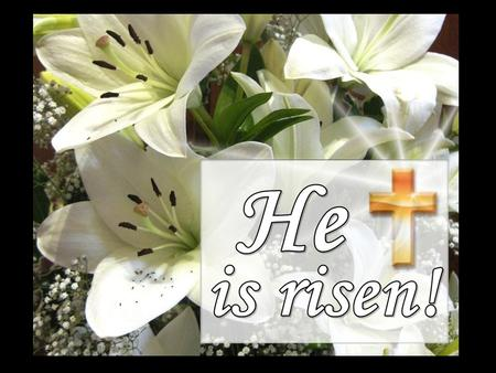 Easter Day GOD WELCOMES US Christ is risen! He is risen indeed! Christ is risen from the dead, trampling down death by his death, and bringing light.