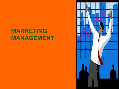 MARKETING MANAGEMENT. Why do we need to learn marketing management ?