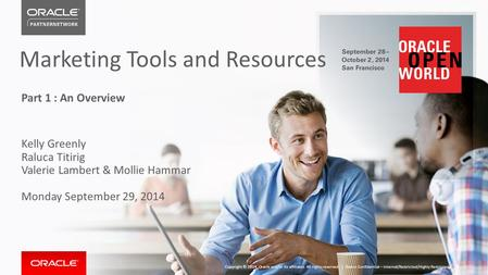 Marketing Tools and Resources Part 1 : An Overview Kelly Greenly Raluca Titirig Valerie Lambert & Mollie Hammar Monday September 29, 2014 Oracle Confidential.