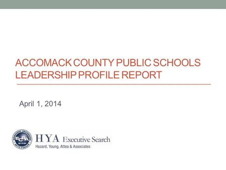 ACCOMACK COUNTY PUBLIC SCHOOLS LEADERSHIP PROFILE REPORT April 1, 2014.