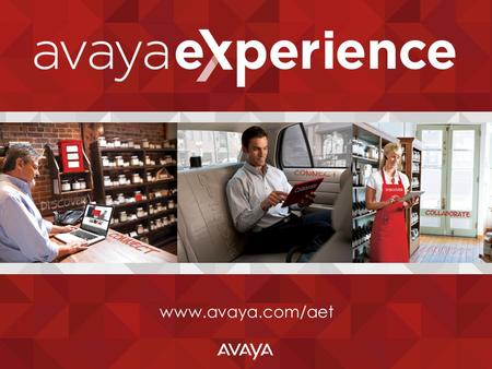 Www.avaya.com/aet. Face2Face Tactics for end customers Local Industry Events CXO Decision Makers Technical Influencers Avaya Experience Tour Avaya Experience.