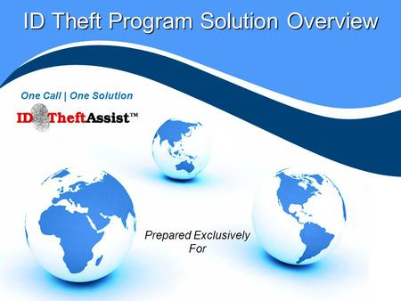 ID Theft Program Solution Overview One Call | One Solution Prepared Exclusively For.
