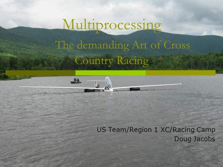 Multiprocessing The demanding Art of Cross Country Racing US Team/Region 1 XC/Racing Camp Doug Jacobs.