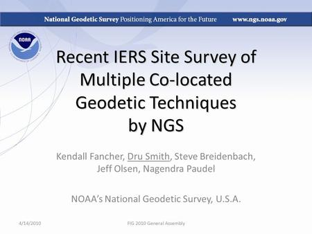 Recent IERS Site Survey of Multiple Co-located Geodetic Techniques by NGS Kendall Fancher, Dru Smith, Steve Breidenbach, Jeff Olsen, Nagendra Paudel NOAA's.