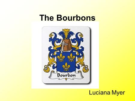 The Bourbons Luciana Myer. The House of Bourbon Philip V of Spain was the first Bourbon ruler of Spain In the Treaty of utrecht Sicily went to Austria.