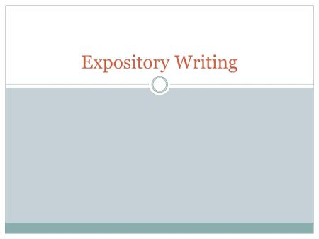 Expository Writing. What is it? Expository writing is a type of writing that is meant to explain, inform, or describe. Present an idea with relevant evidence.