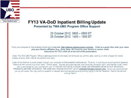 FY13 VA-DoD Inpatient Billing Update Presented by TMA UBO Program Office Support From your computer or Web-enabled mobile device log into: