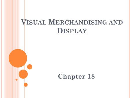 V ISUAL M ERCHANDISING AND D ISPLAY Chapter 18. 1) V ISUAL M ERCHANDISING D EFINITION A) Coordinates all of the physical elements in a place of business.