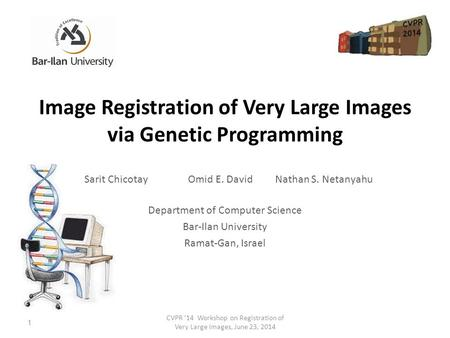 Image Registration of Very Large Images via Genetic Programming Sarit Chicotay Omid E. David Nathan S. Netanyahu CVPR '14 Workshop on Registration of Very.