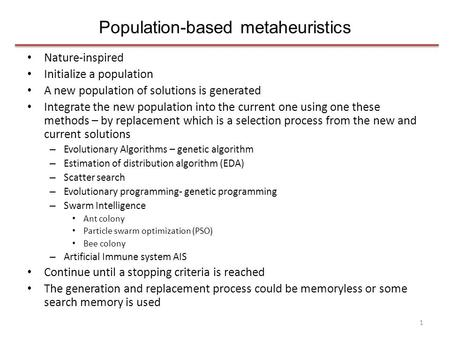 Population-based metaheuristics Nature-inspired Initialize a population A new population of solutions is generated Integrate the new population into the.