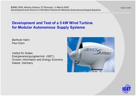 EWEC 2006, Athens, Greece, 27 February – 2 March 2006 Development and Test of a 5 kW Wind Turbine for Modular Autonomous Supply Systems Development and.