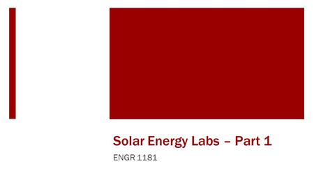 Solar Energy Labs – Part 1 ENGR 1181. Solar Meters in the Real World A real world application of using solar light to generate power is describe in this.
