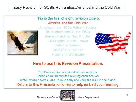 Broadwater School History Department 1 Easy Revision for GCSE Humanities: America and the Cold War This is the first of eight revision topics. America.