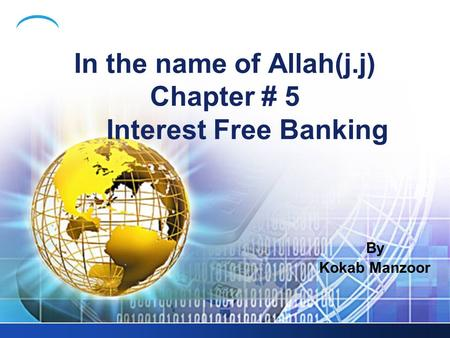 In the name of Allah(j.j) Chapter # 5 Interest Free Banking By Kokab Manzoor.