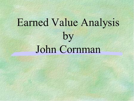 "Earned Value Analysis by John Cornman. Introduction ""Earned Value Analysis"" is an industry standard way to measure a project's progress, forecast its."