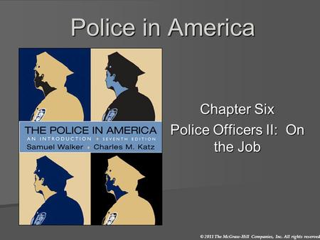 © 2011 The McGraw-Hill Companies, Inc. All rights reserved. Police in America Chapter Six Police Officers II: On the Job.