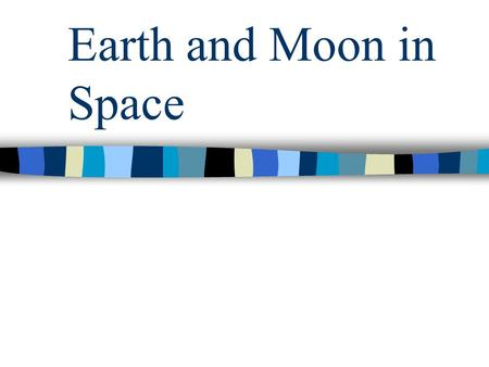 Earth and Moon in Space kyoung@sainttimothyschool.org.