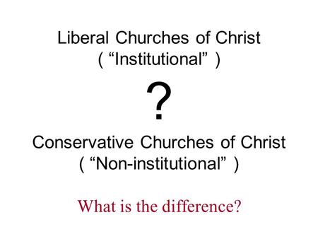 "Liberal Churches of Christ ( ""Institutional"" )"