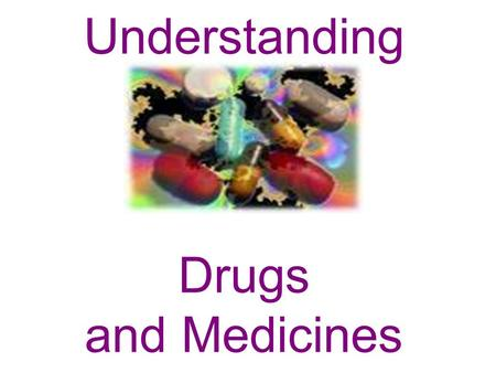 Understanding Drugs and Medicines. 1. What is the difference between a drug and a medicine? Drugs are substances that cause a change in a person's physical.
