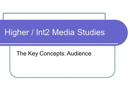 Higher / Int2 Media Studies The Key Concepts: Audience.