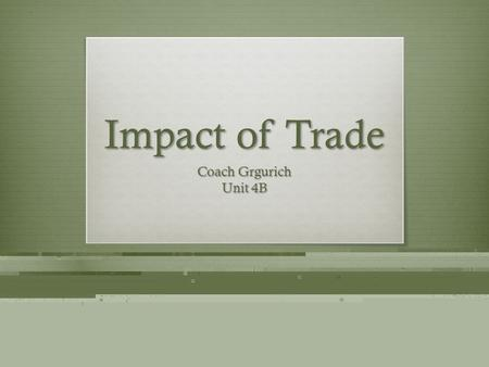 Impact of Trade Coach Grgurich Unit 4B. Trade Routes & Products  Trade was important during the Middle Ages, and many trade routes to Asia, Africa, and.