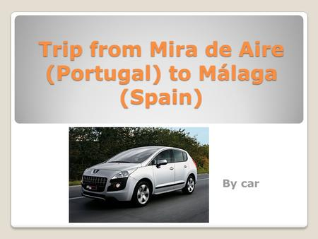 Trip from Mira de Aire (Portugal) to Málaga (Spain) By car.