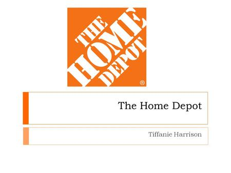 The Home Depot Tiffanie Harrison. Overview BackgroundProblemAnalysisRecommendationsContingenciesIdentify Analyze Recommend.