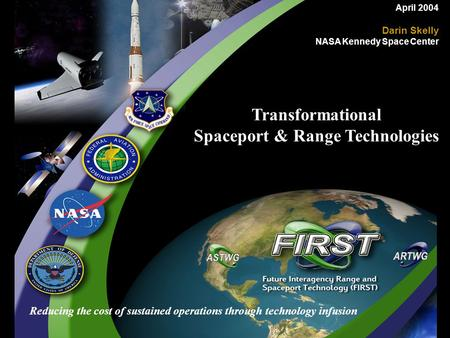Reducing the cost of sustained operations through technology infusion April 2004 Darin Skelly NASA Kennedy Space Center Transformational Spaceport & Range.