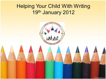 Helping Your Child With Writing 19 th January 2012.