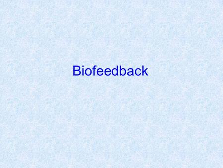 Biofeedback. Introduction The word biofeedback was coined in the late 1960s to describe laboratory procedures then being used to train experimental.