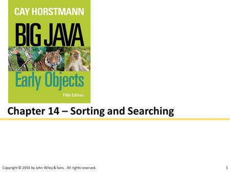Copyright © 2014 by John Wiley & Sons. All rights reserved.1 Chapter 14 – Sorting and Searching.