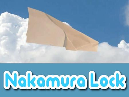 "Nakamura Lock? The ""Nakamura Lock"" is a type of paper airplane that is named after the Japanese origami artist who designed it. Using the Nakamura Lock."
