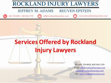 Services Offered by Rockland Injury Lawyers Ph: 845-709-8005, 800-940-1799