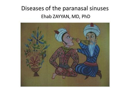 Diseases of the paranasal sinuses Ehab ZAYYAN, MD, PhD