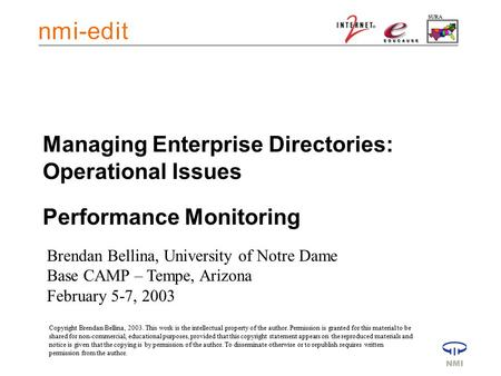 Managing Enterprise Directories: Operational Issues Performance Monitoring Brendan Bellina, University of Notre Dame Base CAMP – Tempe, Arizona February.
