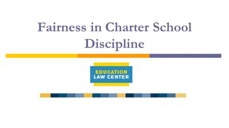 Fairness in Charter School Discipline. What do we know:  Charter schools are subject to the same federal and state laws and regulations surrounding school.