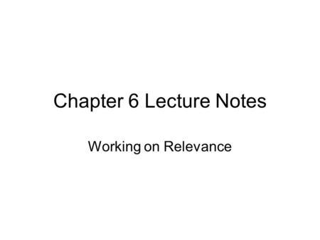 Chapter 6 Lecture Notes Working on Relevance. Chapter 6 Understanding Relevance: The second condition for cogency for an argument is the (R) condition.