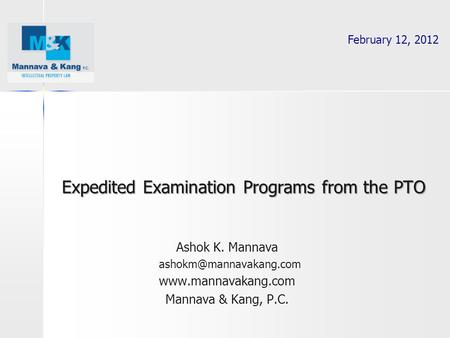 Ashok K. Mannava  Mannava & Kang, P.C. Expedited Examination Programs from the PTO February 12, 2012.