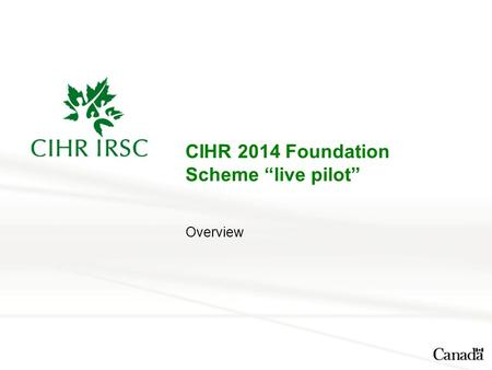 "CIHR 2014 Foundation Scheme ""live pilot"" Overview."