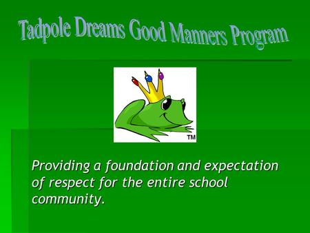 Providing a foundation and expectation of respect for the entire school community. TM.