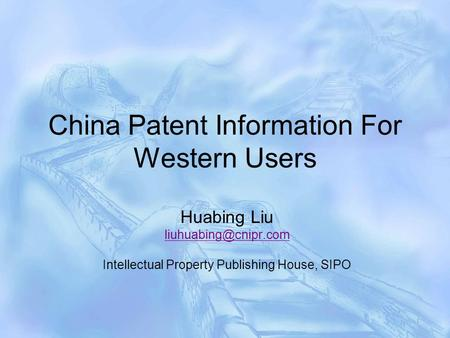 China Patent Information For Western Users Huabing Liu Intellectual Property Publishing House, SIPO.