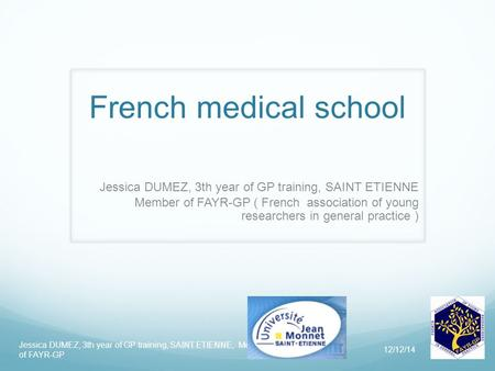 French medical school Jessica DUMEZ, 3th year of GP training, SAINT ETIENNE Member of FAYR-GP ( French association of young researchers in general practice.