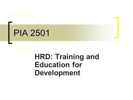 PIA 2501 HRD: Training and <strong>Education</strong> for Development.