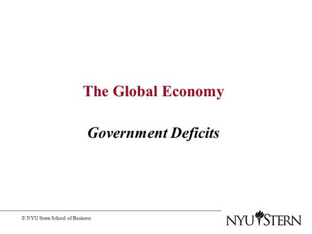 The Global Economy Government Deficits © NYU Stern School of Business.