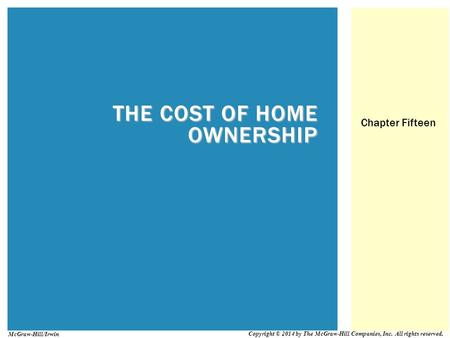 THE COST OF HOME OWNERSHIP Chapter Fifteen Copyright © 2014 by The McGraw-Hill Companies, Inc. All rights reserved. McGraw-Hill/Irwin.