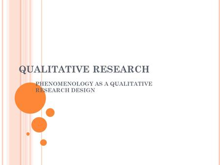 QUALITATIVE RESEARCH PHENOMENOLOGY AS A QUALITATIVE RESEARCH DESIGN.