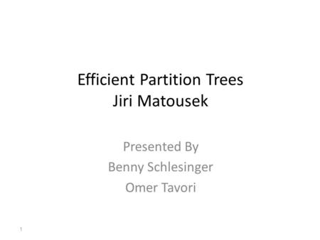 Efficient Partition Trees Jiri Matousek Presented By Benny Schlesinger Omer Tavori 1.