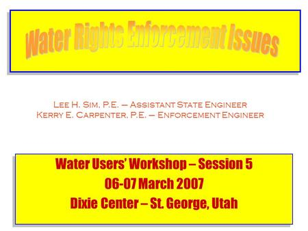 Water Users' Workshop – Session 5 06-07 March 2007 Dixie Center – St. George, Utah Water Users' Workshop – Session 5 06-07 March 2007 Dixie Center – St.
