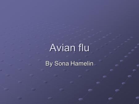 Avian flu By Sona Hamelin. History The human influenza A virus was discovered in 1933 soon after Shope succeeded in isolating swine influenza A virus.