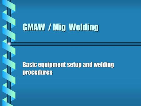 Basic equipment setup and welding procedures